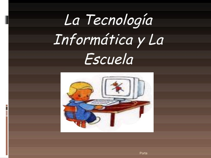 La Tecnología Informática y La Escuela Porta
