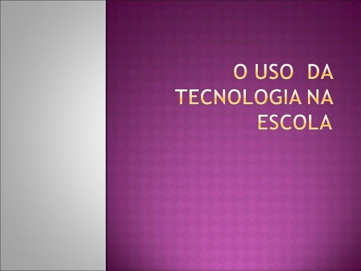    Fazer um levantamento dos equipamentos    tecnológicos que há na escola;   Currículo: avaliar quais conteúdos rendem ...