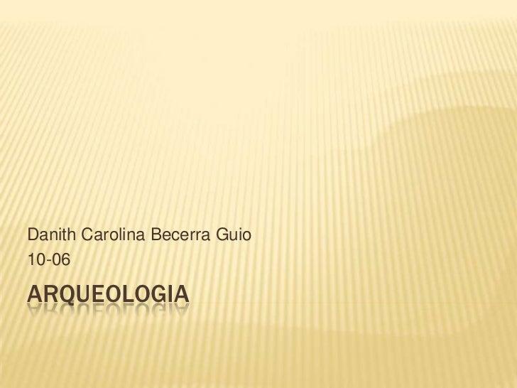 Danith Carolina Becerra Guio10-06ARQUEOLOGIA