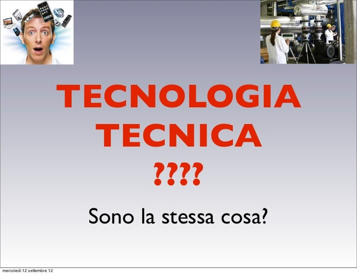 TECNOLOGIA                              TECNICA                                ????                             Sono la st...