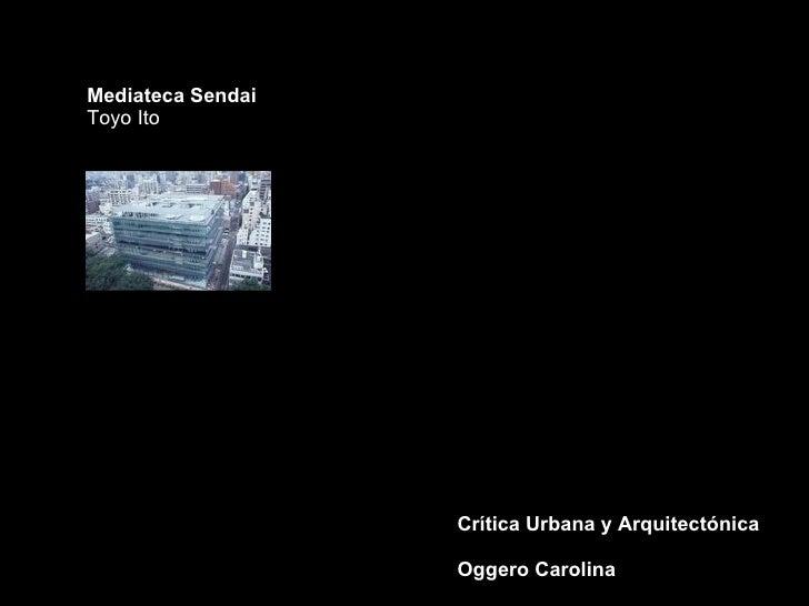 Crítica Urbana y Arquitectónica Oggero Carolina Mediateca Sendai Toyo Ito
