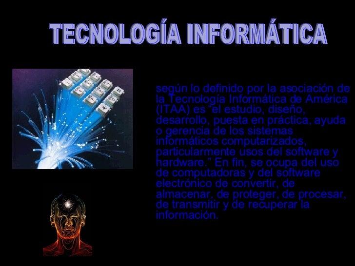 """según lo definido por la asociación de la Tecnología Informática de América (ITAA) es """"el estudio, diseño, desarrollo, pue..."""