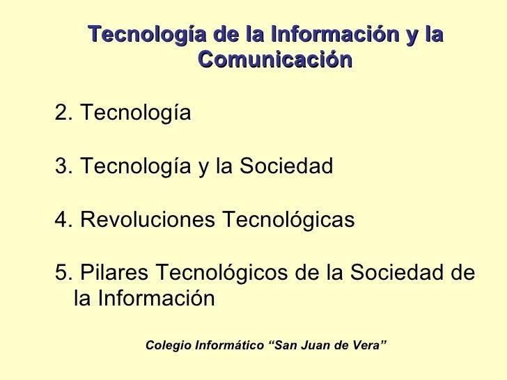 <ul><li>Tecnología de la Información y la Comunicación </li></ul><ul><li>Tecnología </li></ul><ul><li>Tecnología y la Soci...