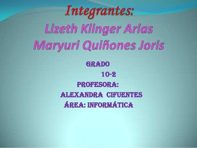 Grado           10-2    Profesora:Alexandra Cifuentes Área: Informática