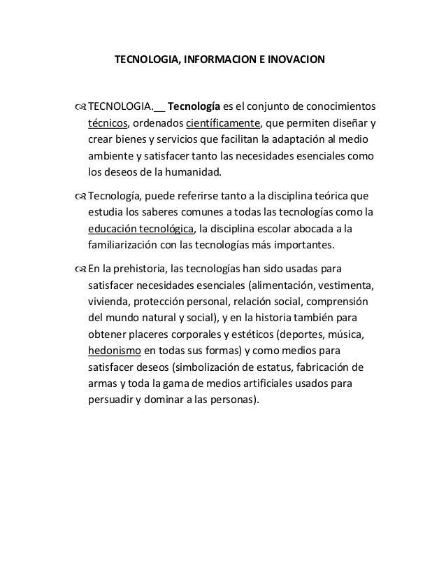 TECNOLOGIA, INFORMACION E INOVACION TECNOLOGIA.__ Tecnología es el conjunto de conocimientos técnicos, ordenados científi...