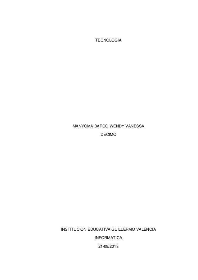 TECNOLOGIA MANYOMA BARCO WENDY VANESSA DECIMO INSTITUCION EDUCATIVA GUILLERMO VALENCIA INFORMATICA 21/08/2013
