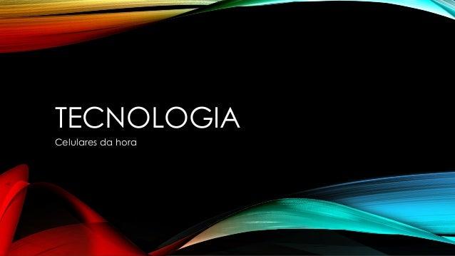 TECNOLOGIA Celulares da hora