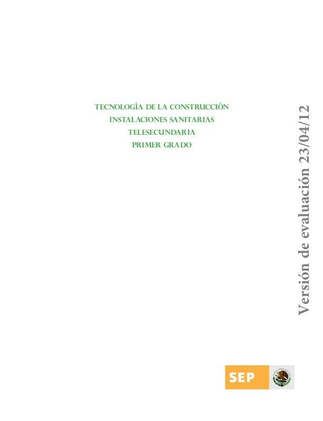 Instalaciones sanitarias Telesecundaria Primer grado  Versión de evaluación 23/04/12  Tecnología de la construcción