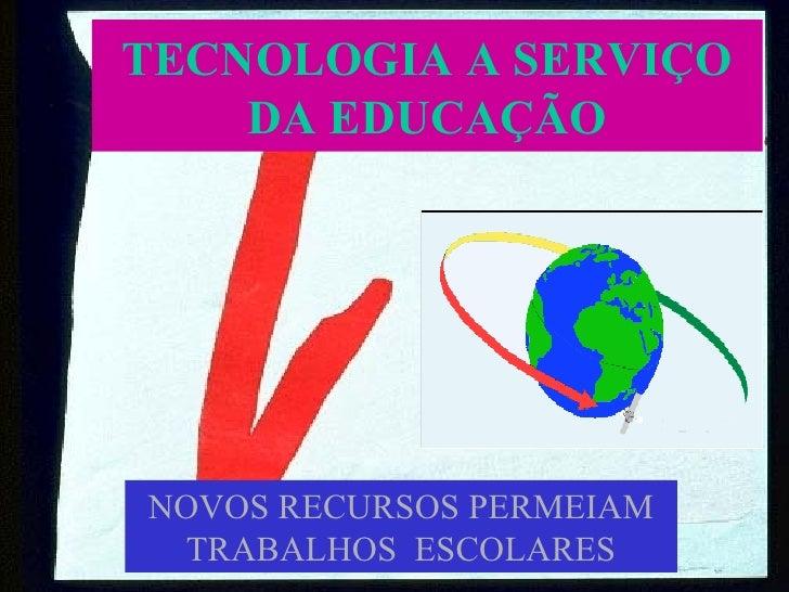 TECNOLOGIA A SERVIÇO DA EDUCAÇÃO NOVOS RECURSOS PERMEIAM TRABALHOS  ESCOLARES