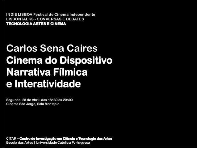 INDIE LISBOA Festival de Cinema Independente LISBONTALKS - CONVERSAS E DEBATES TECNOLOGIA ARTES E CINEMA Segunda, 28 de Ab...