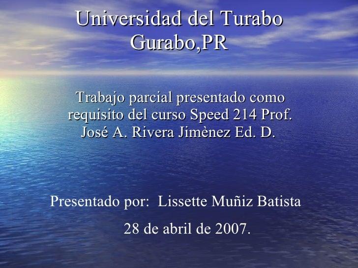 Universidad del Turabo Gurabo,PR Trabajo parcial presentado como requisito del curso Speed 214 Prof. José A. Rivera Jimène...