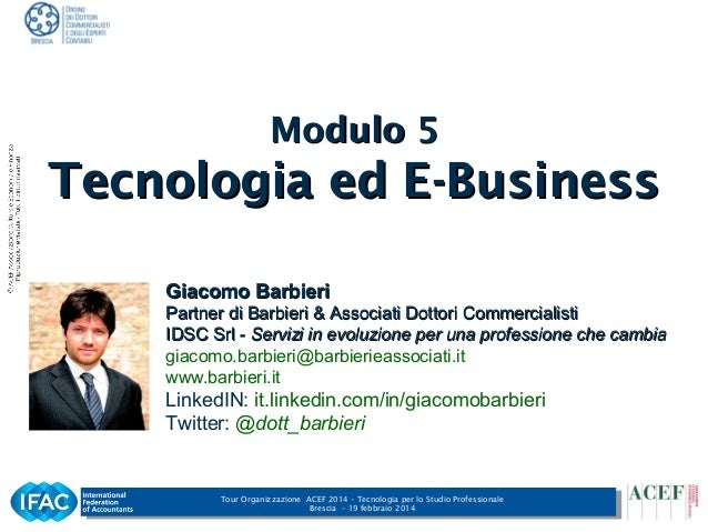 Modulo 5  Tecnologia ed E-Business Giacomo Barbieri Partner di Barbieri & Associati Dottori Commercialisti IDSC Srl - Serv...