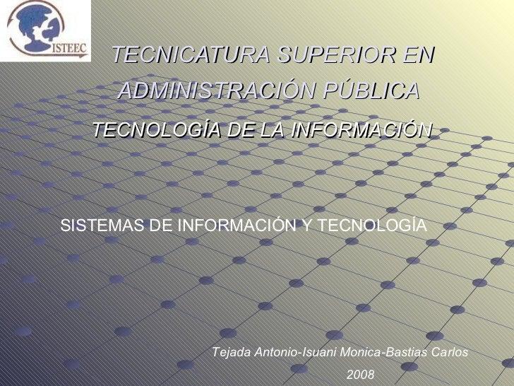 TECNICATURA SUPERIOR EN ADMINISTRACIÓN PÚBLICA SISTEMAS DE INFORMACIÓN Y   TECNOLOGÍA Tejada Antonio-Isuani Monica-Bastias...
