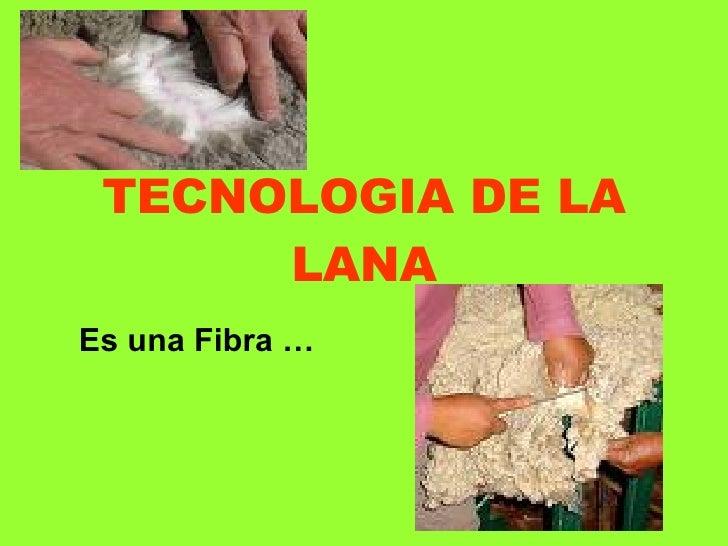 TECNOLOGIA DE LA LANA Es una Fibra …