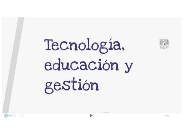 http://prezi.com/ca8gjqpfqlw2/tecnologia-educacion-y-gestion/