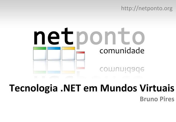Tecnologia .NET em Mundos Virtuais Bruno Pires http:// netponto.org