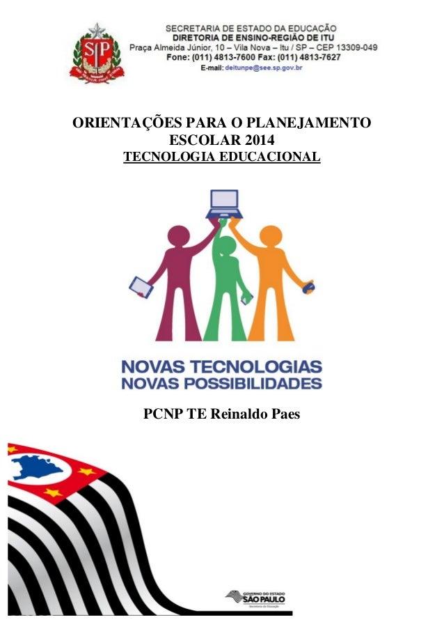 ORIENTAÇÕES PARA O PLANEJAMENTO ESCOLAR 2014 TECNOLOGIA EDUCACIONAL PCNP TE Reinaldo Paes