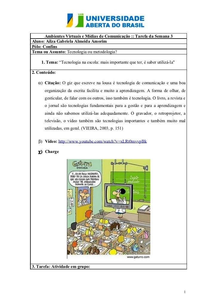 Ambientes Virtuais e Mídias de Comunicação :: Tarefa da Semana 3Aluno: Ailza Gabriela Almeida AmorimPólo: ConfinsTema ou A...