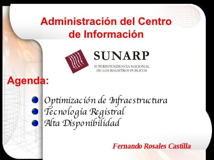 Optimización de Infraestructura Tecnología Registral Alta Disponibilidad Agenda: Administración del Centro de Información ...