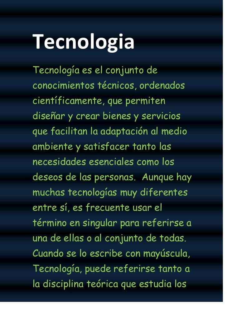 Tecnologia<br />Tecnologíaes el conjunto de conocimientos técnicos, ordenados científicamente, que permiten diseñar y...