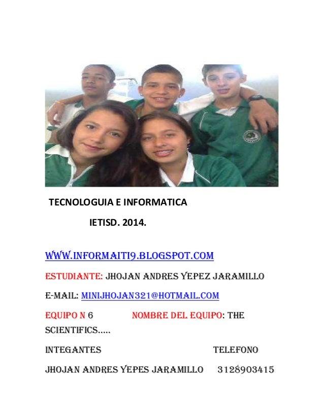 WWW.INFORMAITI9.BLOGSPOT.COM ESTUDIANTE: JHOJAN ANDRES YEPEZ JARAMILLO E-MAIL: MINIJHOJAN321@HOTMAIL.COM EQUIPO N 6 NOMBRE...