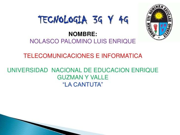 NOMBRE:      NOLASCO PALOMINO LUIS ENRIQUE    TELECOMUNICACIONES E INFORMATICAUNIVERSIDAD NACIONAL DE EDUCACION ENRIQUE   ...
