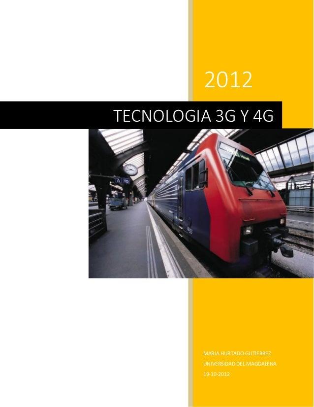 2012TECNOLOGIA 3G Y 4G          MARIA HURTADO GUTIERREZ          UNIVERSIDAD DEL MAGDALENA          19-10-2012
