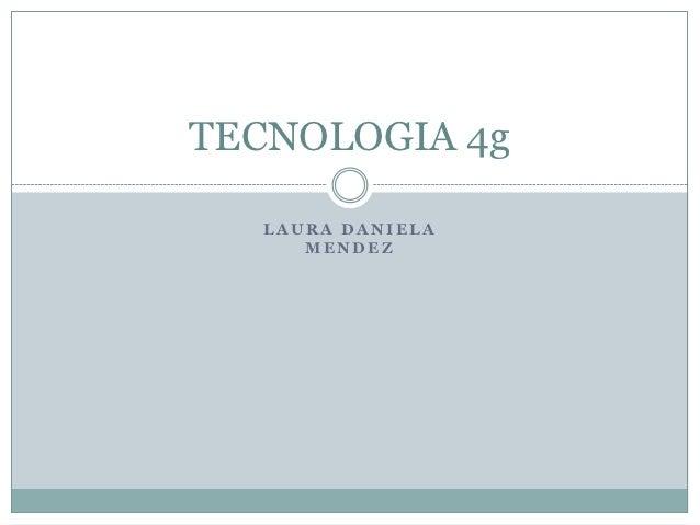 TECNOLOGIA 4g  LAURA DANIELA     MENDEZ