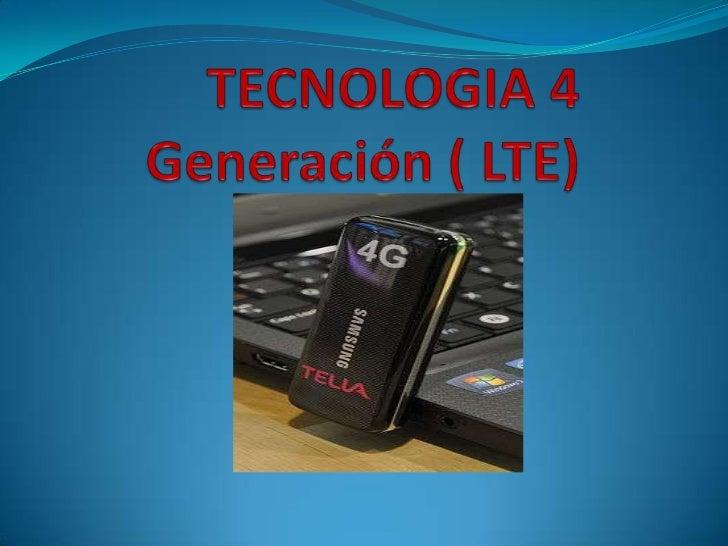 TECNOLOGIA 4 Generación ( LTE) <br />