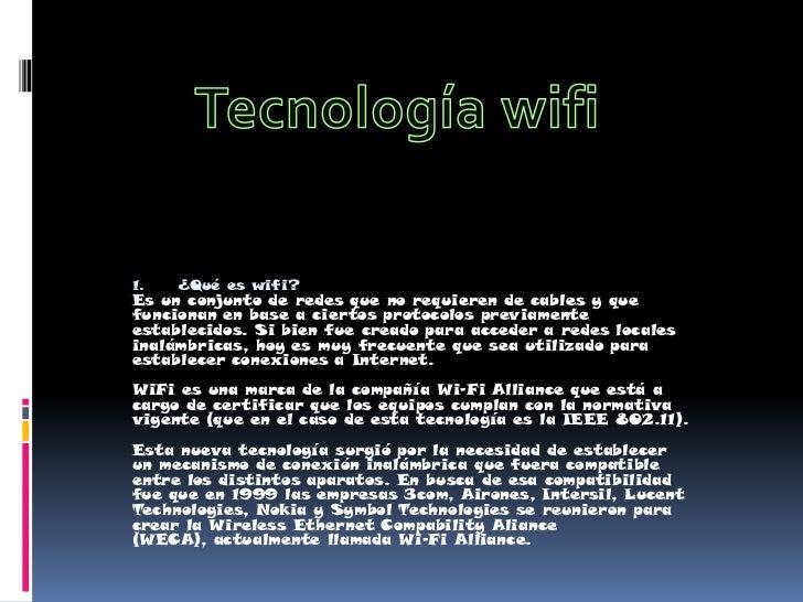 Tecnología wifi<br />¿Qué es wifi?<br />Es un conjunto de redes que no requieren de cables y que funcionan en base a ciert...