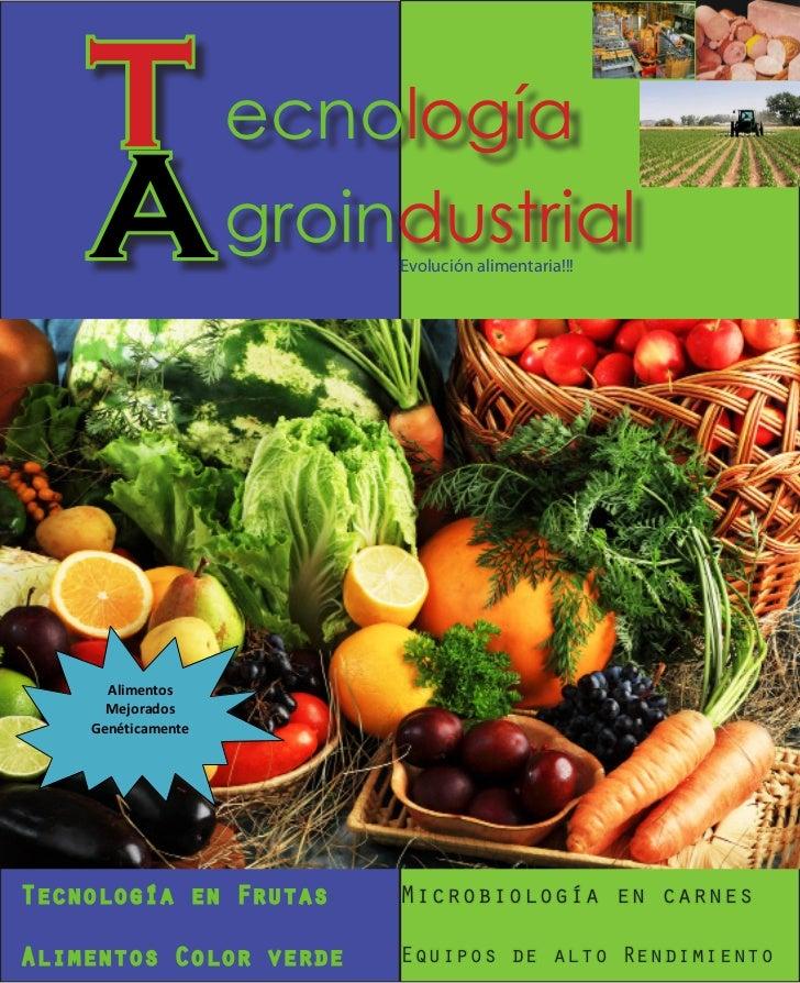 T ecnología    A groindustrial     Evolución alimentaria!!!      Alimentos      Mejorados    GenéticamenteTecnología en Fr...