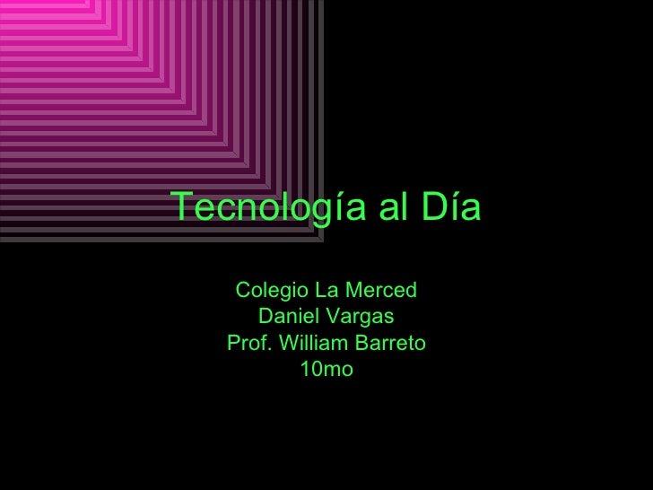 Tecnología al Día Colegio La Merced Daniel Vargas Prof. William Barreto 10mo