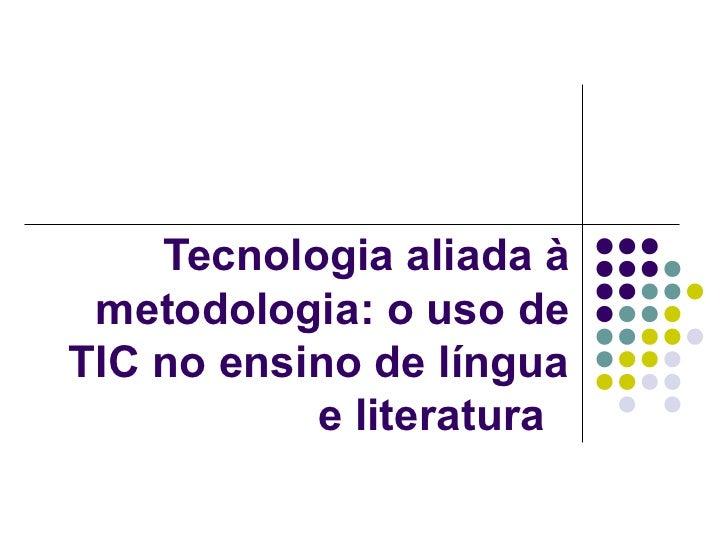 Tecnologia aliada à metodologia: o uso deTIC no ensino de língua           e literatura