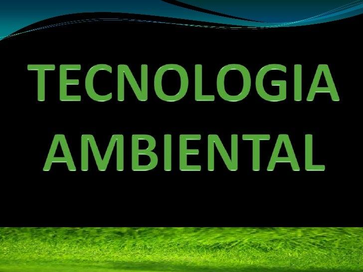 TECNOLOGIA    AMBIENTAL<br />