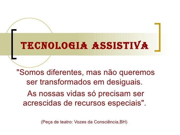 """Tecnologia Assistiva """"Somos diferentes, mas não queremos ser transformados em desiguais.  As nossas vidas só precisam..."""