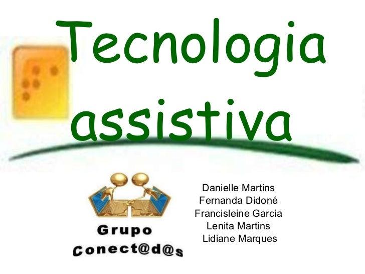 Danielle Martins Fernanda Didoné Francisleine Garcia Lenita Martins Lidiane Marques Tecnologia assistiva