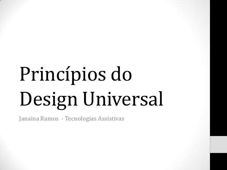 Princípios doDesign UniversalJanaina Ramos - Tecnologias Assistivas