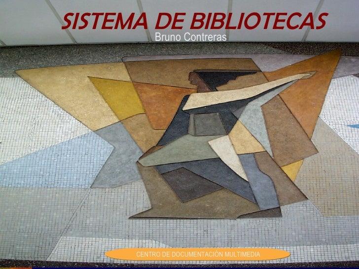 SISTEMA DE Contreras         Bruno               BIBLIOTECAS            CENTRO DE DOCUMENTACIÓN MULTIMEDIA