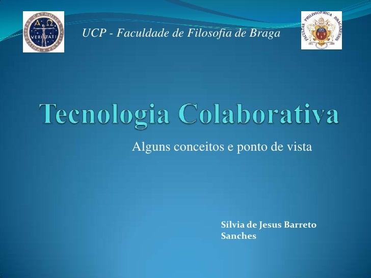UCP - Faculdade de Filosofia de Braga              Alguns conceitos e ponto de vista                              Sílvia d...