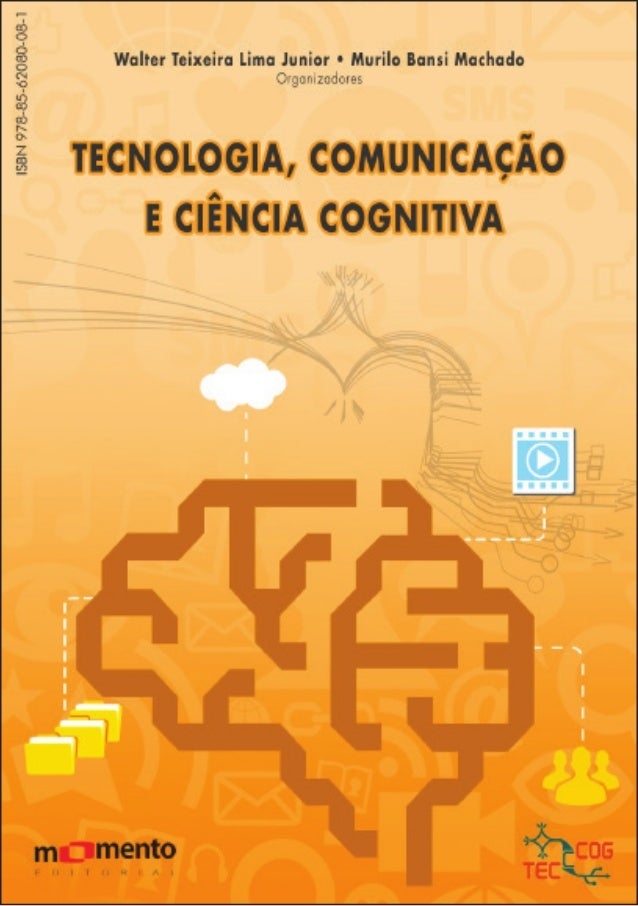 T227 Tecnologia, comunicação e ciência cognitiva [livro eletrônico] / organização de Walter Teixeira Lima Junior, Murilo B...