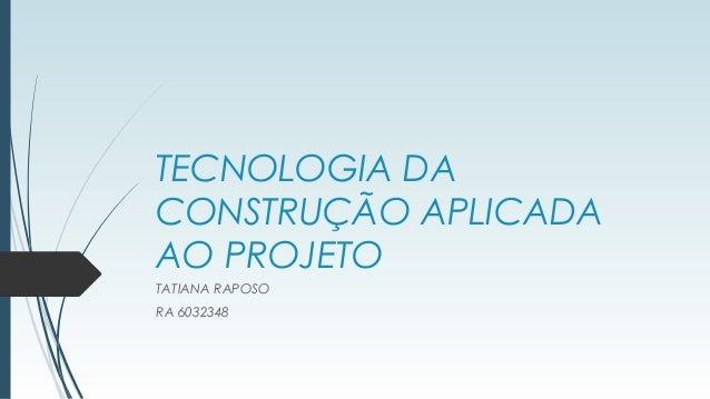 TECNOLOGIA DA CONSTRUÇÃO APLICADA AO PROJETO TATIANA RAPOSO RA 6032348