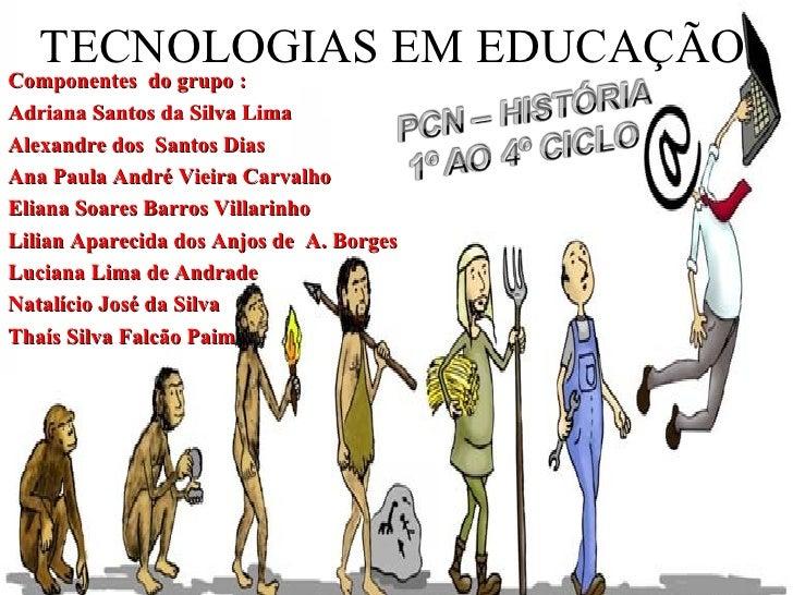 TECNOLOGIAS EM EDUCAÇÃO Componentes  do grupo : Adriana Santos da Silva Lima  Alexandre dos  Santos Dias Ana Paula André V...