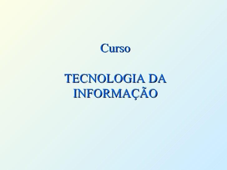 Curso TECNOLOGIA DA INFORMAÇÃO
