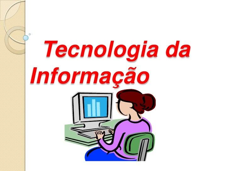 Tecnologia da    Informação<br />