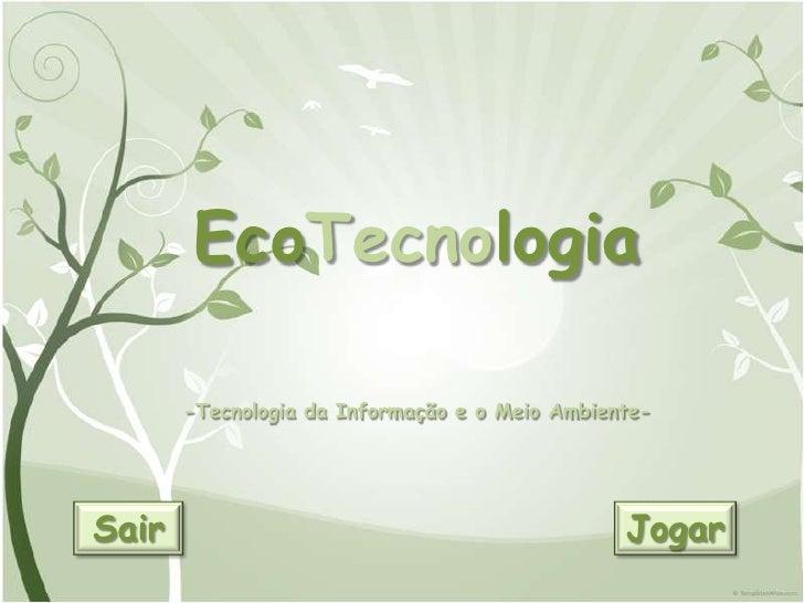 EcoTecnologia         -Tecnologia da Informação e o Meio Ambiente-     Sair                                            Jog...