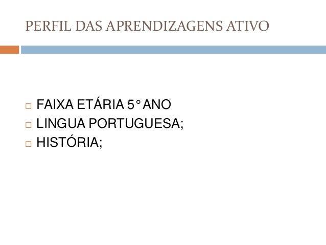 PERFIL DAS APRENDIZAGENS ATIVO      FAIXA ETÁRIA 5° ANO LINGUA PORTUGUESA; HISTÓRIA;