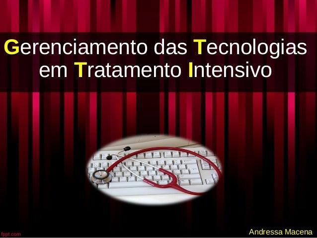 GGerenciamento das TTecnologias em TTratamento IIntensivo Andressa Macena