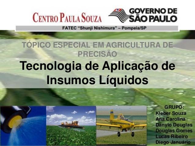 TÓPICO ESPECIAL EM AGRICULTURA DE            PRECISÃOTecnologia de Aplicação de    Insumos Líquidos                       ...