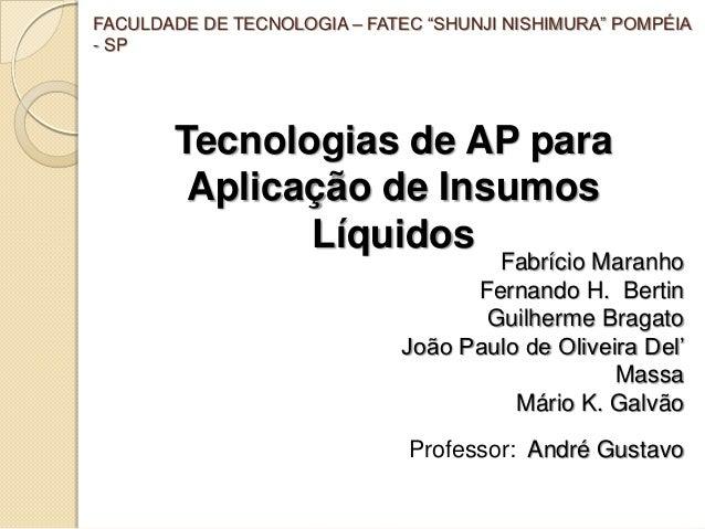 """FACULDADE DE TECNOLOGIA – FATEC """"SHUNJI NISHIMURA"""" POMPÉIA- SP       Tecnologias de AP para        Aplicação de Insumos   ..."""