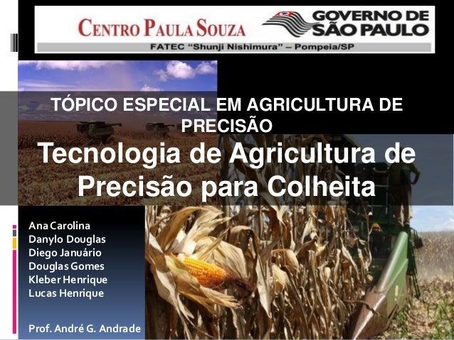 TÓPICO ESPECIAL EM AGRICULTURA DE                PRECISÃO Tecnologia de Agricultura de    Precisão para ColheitaAna Caroli...